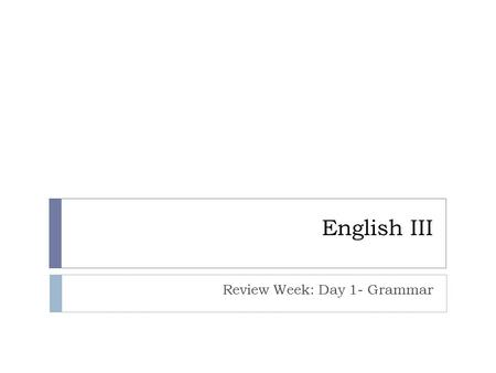 English III Review Week: Day 1- Grammar. Leader: Good afternoon, Pumas. Please compose yourselves for prayer by taking a comfortable position in your.