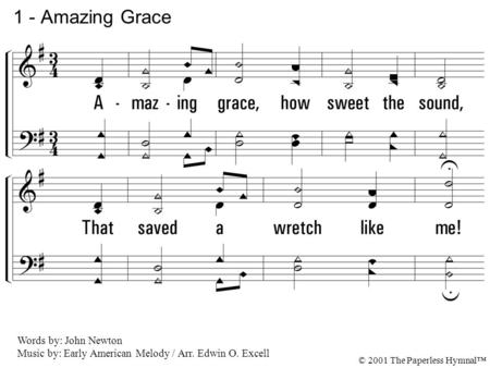 1. Amazing grace, how sweet the sound, That saved a wretch like me! I once was lost but now am found, Was blind, but now I see. 1 - Amazing Grace Words.