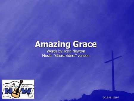"Amazing Grace Words by:John Newton Music: ""Ghost riders"" version"