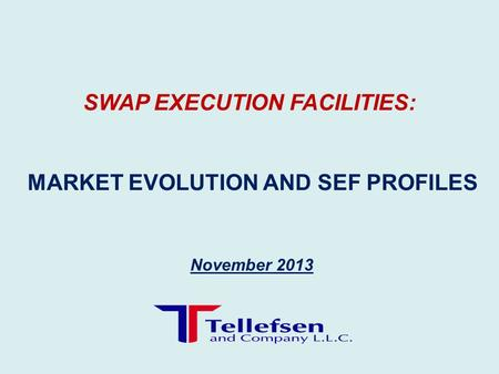 November 2013 SWAP EXECUTION FACILITIES: MARKET EVOLUTION AND SEF PROFILES.