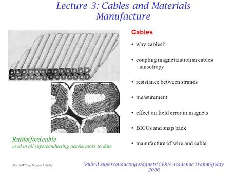 Martin Wilson Lecture 3 slide1 'Pulsed Superconducting Magnets' CERN Academic Training May 2006 Lecture 3: Cables and Materials Manufacture Cables why.