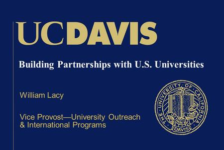 Building Partnerships with U.S. Universities William Lacy Vice Provost—University Outreach & International Programs.