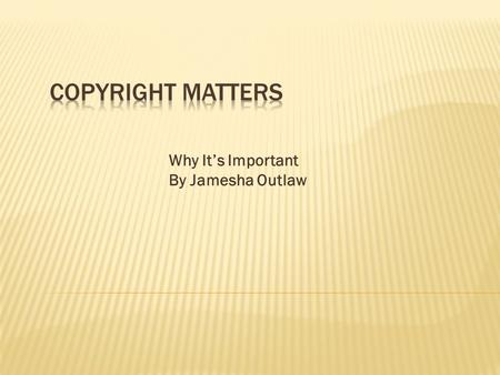 Why It's Important By Jamesha Outlaw. Copyrights are issued under civil law to help protect the originality of an author's creative work. To use another.