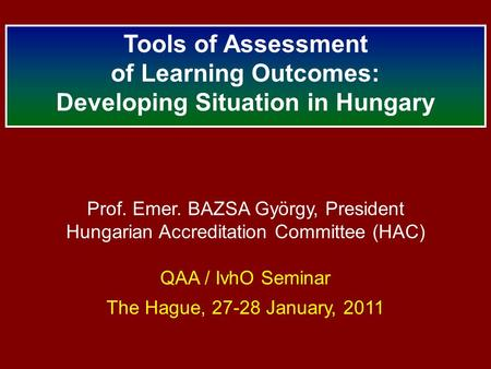 Prof. Emer. BAZSA György, President Hungarian Accreditation Committee (HAC) QAA / IvhO Seminar The Hague, 27-28 January, 2011 Tools of Assessment of Learning.