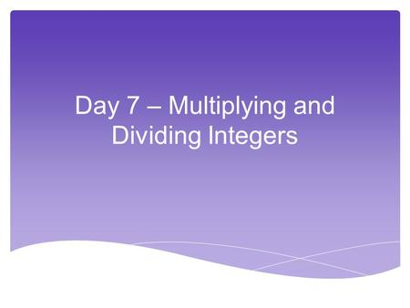 Day 7 – Multiplying and Dividing Integers. 1.Multiply the numbers 2.Same signs, answer is positive. 3.Different signs, answer is negative. Rules for Multiplying.