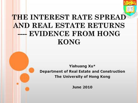 THE INTEREST RATE SPREAD AND REAL ESTATE RETURNS ---- EVIDENCE FROM HONG KONG Yishuang Xu* Department of Real Estate and Construction The University of.