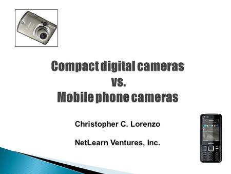 Christopher C. Lorenzo NetLearn Ventures, Inc.. COMPACT DIGICAMSMOBILE PHONES Traditionally most modern digital cameras have optical zoom which uses the.
