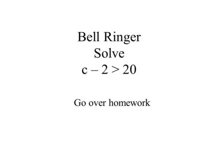 Bell Ringer Solve c – 2 > 20 Go over homework. 6-6 Solving Inequalities by Multiplying or Dividing Objective The student will be able to: solve inequalities.