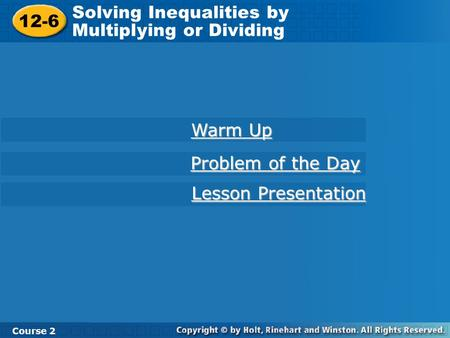 12-6 Solving Inequalities by Multiplying or Dividing Course 2 Warm Up Warm Up Problem of the Day Problem of the Day Lesson Presentation Lesson Presentation.