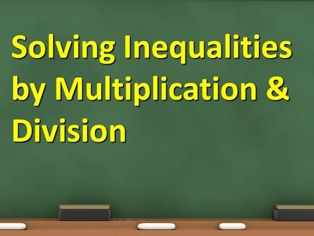 Solving Inequalities by Multiplication & Division.