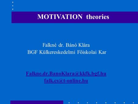 Falkné dr. Bánó Klára BGF Külkereskedelmi Főiskolai Kar  MOTIVATION theories.