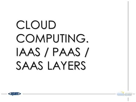 CLOUD COMPUTING. IAAS / PAAS / SAAS LAYERS. Olena Matokhina Development and Consulting Team Lead 2 ABOUT PRESENTER.