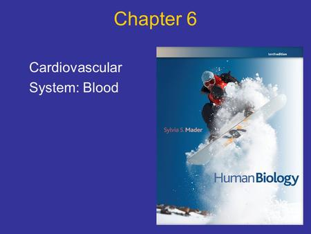 Chapter 6 Cardiovascular System: Blood.