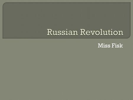 Miss Fisk.  Czar Alexander III: Came to power in 1881 Autocratic rule- the government had total control To maintain autocratic rule:  Cracked down on.