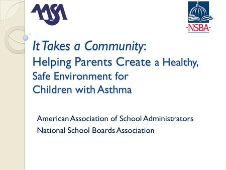 It Takes a Community: Helping Parents Create a Healthy, Safe Environment for Children with Asthma American Association of School Administrators National.