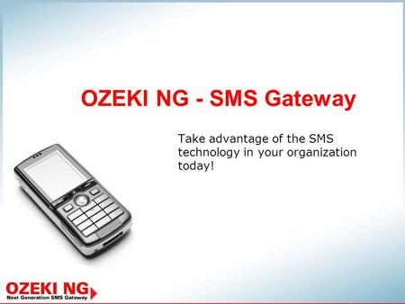 OZEKI NG - SMS Gateway Take advantage of the SMS technology in your organization today!
