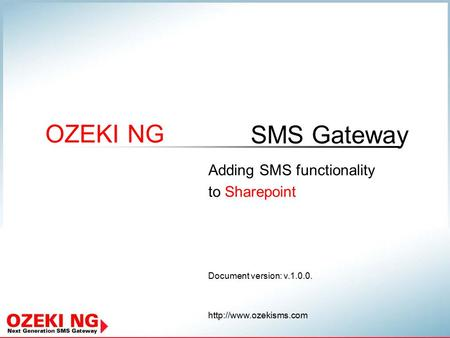 SMS Gateway OZEKI NG Document version: v.1.0.0.  Adding SMS functionality to Sharepoint.