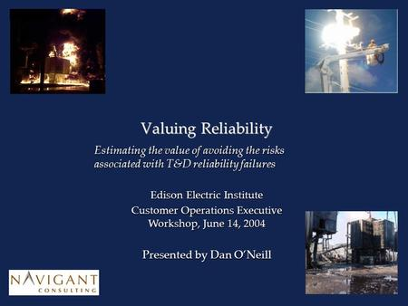 Valuing Reliability Estimating the value of avoiding the risks associated with T&D reliability failures Edison Electric Institute Customer Operations Executive.