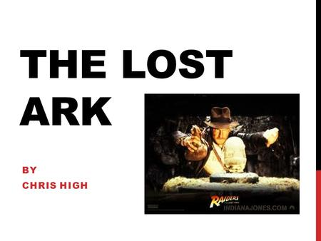 THE LOST ARK BY CHRIS HIGH. TABLE OF CONTENTS Slide 3: 4 stages of plot development Slides 4-6: Transitions between 3 sections Slide 7:Explanation of.