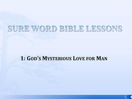 "1: G OD ' S M YSTERIOUS L OVE FOR M AN.  ""15 That whosoever believeth in Him should not perish, but have eternal life.  16 For God so loved the world,"