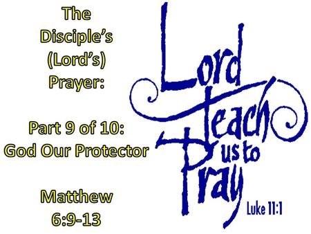 The Disciple's (Lord's) Prayer: Part 9 of 10: God Our Protector
