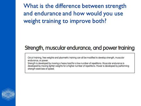 What is the difference between strength and endurance and how would you use weight training to improve both?