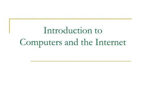 "Introduction to Computers and the Internet. What is a computer? An intelligent machine  You tell a person to do a job and the person follows your ""instruction"""