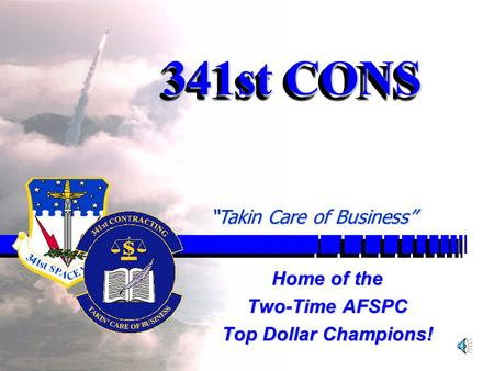 "1 341st CONS Home of the Two-Time AFSPC Top Dollar Champions! ""Takin Care of Business"""