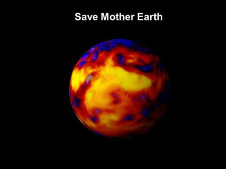 Save Mother Earth. Man has been influencing his surroundings from the very beginning. Knowingly or unknowingly, he damages the earth's environment everyday.