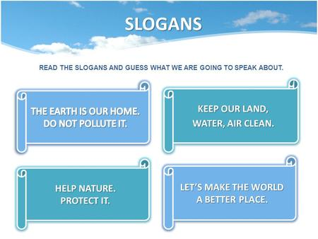 SLOGANS KEEP OUR LAND, WATER, AIR CLEAN. KEEP OUR LAND, WATER, AIR CLEAN. HELP NATURE. PROTECT IT. HELP NATURE. PROTECT IT. LET'S MAKE THE WORLD A BETTER.