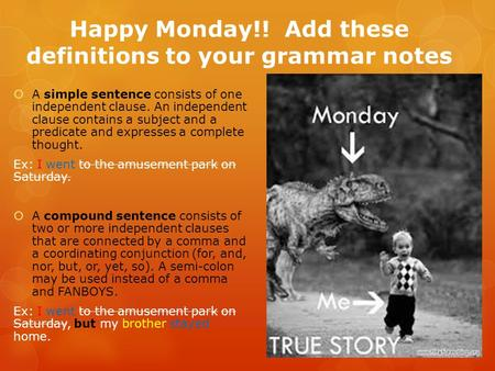 Happy Monday!! Add these definitions to your grammar notes  A simple sentence consists of one independent clause. An independent clause contains a subject.