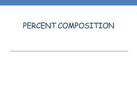 PERCENT COMPOSITION. 2 3 Steps for Determining Chemical Formulas 1. Determine the percent composition of all elements. 2. Convert this information into.