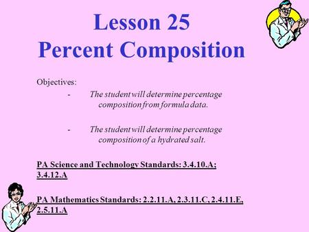 Lesson 25 Percent Composition Objectives: - The student will determine percentage composition from formula data. - The student will determine percentage.