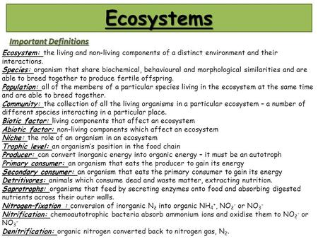Ecosystems Important Definitions Ecosystem: the living and non-living components of a distinct environment and their interactions. Species: organism that.