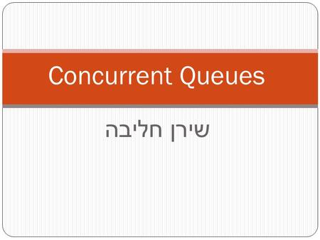 שירן חליבה Concurrent Queues. Outline: Some definitions 3 queue implementations : A Bounded Partial Queue An Unbounded Total Queue An Unbounded Lock-Free.