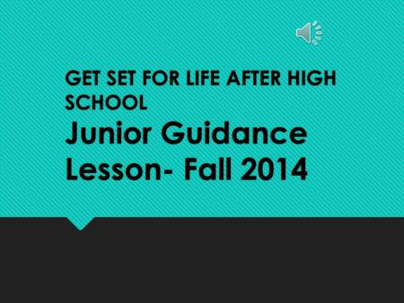GET SET FOR LIFE AFTER HIGH SCHOOL Junior Guidance Lesson- Fall 2014.