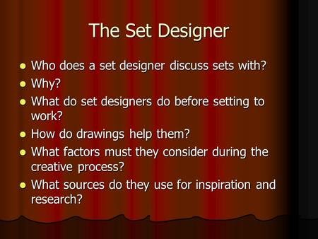 The Set Designer Who does a set designer discuss sets with? Who does a set designer discuss sets with? Why? Why? What do set designers do before setting.