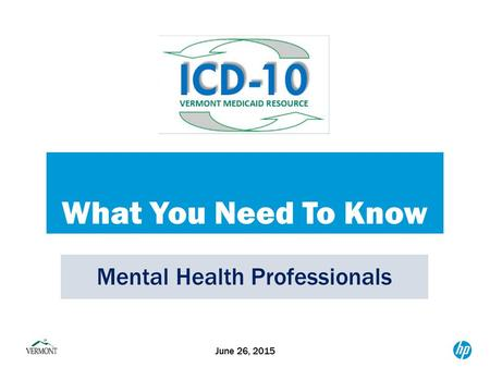 What You Need To Know June 26, 2015 Mental Health Professionals.
