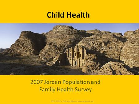 Child Health 2007 Jordan Population and Family Health Survey 2007 JPFHS- DoS and Macro International, Inc.