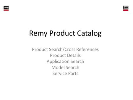 Remy Product Catalog Product Search/Cross References Product Details Application Search Model Search Service Parts.
