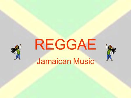 REGGAE Jamaican Music. Musical characteristics Listen to this piece of reggae music and identify the musical characteristics and as many of the instruments.