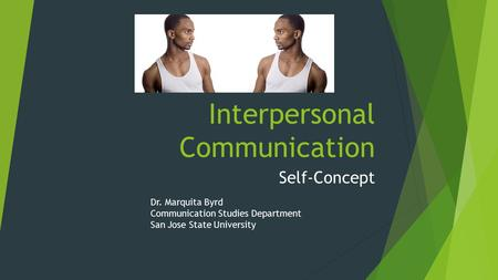 Interpersonal Communication Self-Concept Dr. Marquita Byrd Communication Studies Department San Jose State University.