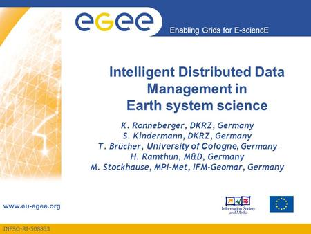 INFSO-RI-508833 Enabling Grids for E-sciencE www.eu-egee.org Intelligent Distributed Data Management in Earth system science K. Ronneberger, DKRZ, Germany.