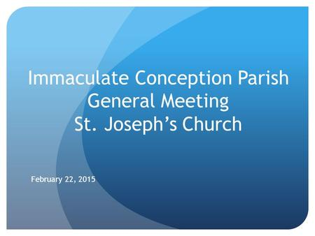 Immaculate Conception Parish General Meeting St. Joseph's Church February 22, 2015.