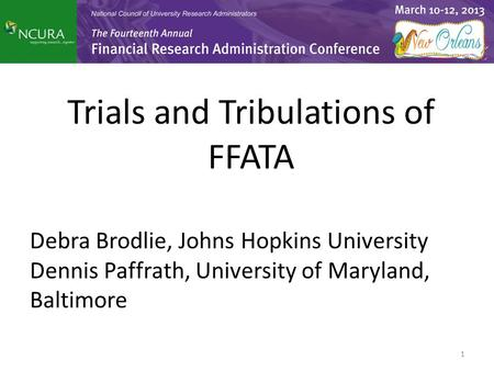 Trials and Tribulations of FFATA Debra Brodlie, Johns Hopkins University Dennis Paffrath, University of Maryland, Baltimore 1.