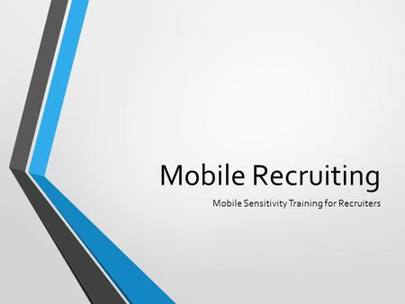 Mobile Recruiting Mobile Sensitivity Training for Recruiters.