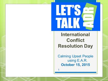 15-7-9 1 International Conflict Resolution Day Calming Upset People using E.A.R. October 15, 2015.