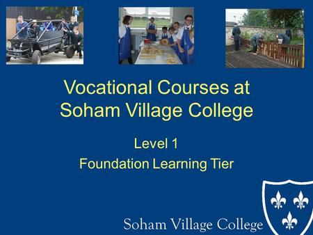 Vocational Courses at Soham Village College Level 1 Foundation Learning Tier.