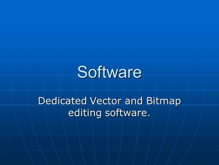 Dedicated Vector and Bitmap editing software.
