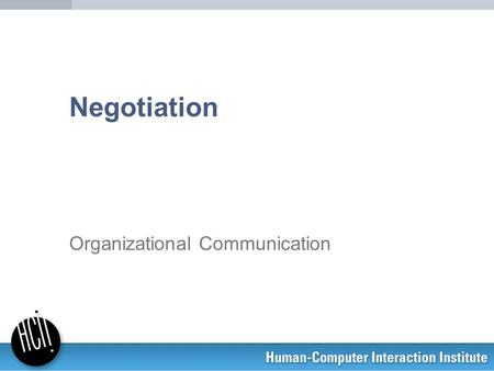 Negotiation Organizational Communication. 2 Main take-aways Principles of negotiation can be used in any situation of interpersonal conflict Principles.